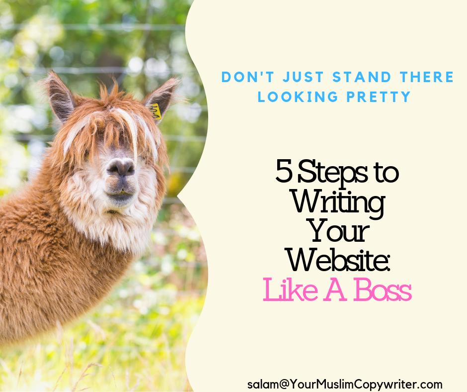 5 steps to writing you website like boss Your Muslim Copywriter www.YourMuslimCopyriter.com Website Writing